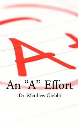An a Effort: The College Students Guide to Success, Second Edition  by  Matthew Giobbi