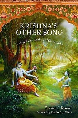 Krishnas Other Song: A New Look at the Uddhava Gita Steven J. Rosen