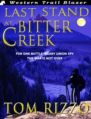 Last Stand at Bitter Creek Tom Rizzo