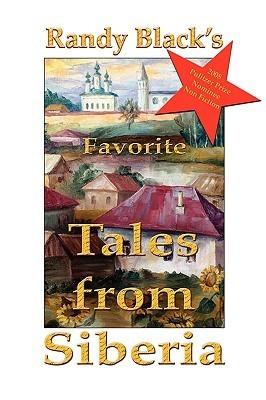 Randy Blacks Favorite Tales from Siberia  by  Randy Black