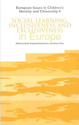 Social Learning, Inclusiveness And Exclusiveness In Europe (European Issues In Childrens Identity & Citizenship Series) Alistair Ross