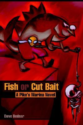Fish or Cut Bait: A Pikes Marina Novel  by  Dave Bednar