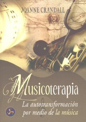 Musicoterapia: La Autotransformacion Por Medio de La Musica Joanne Crandall