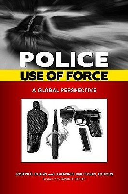 Police Use of Force: A Global Perspective  by  Joseph B. Kuhns