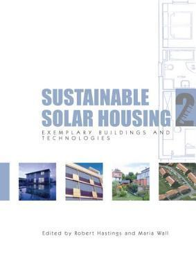 Sustainable Solar Housing Volume 2: Exemplary Buildings and Technologies  by  S. Robert Hastings