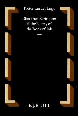 Rhetorical Criticism and the Poetry of the Book of Job Pieter Van Der Lugt