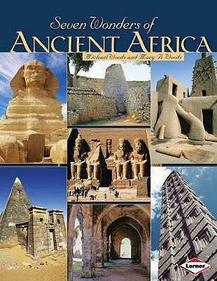 Seven Wonders of Ancient Africa. Michael Woods and Mary B. Woods  by  Michael Woods