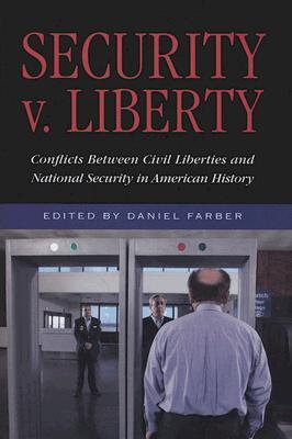 Security V. Liberty: Conflicts Between National Security and Civil Liberties in American History: Conflicts Between National Security and Civil Liberties in American History  by  Daniel A. Farber