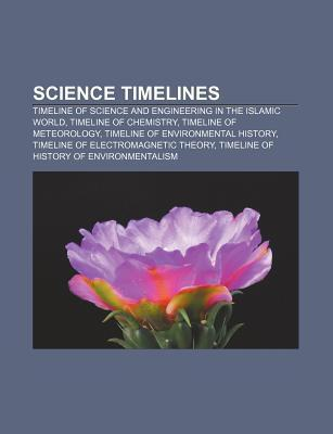 Science Timelines: Timeline of Science and Engineering in the Islamic World, Timeline of Chemistry, Timeline of Meteorology  by  Source Wikipedia