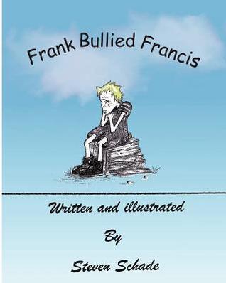 Frank Bullied Francis  by  Steven Schade