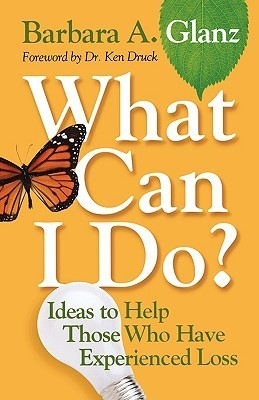 What Can I Do?: Ideas to Help Those Who Have Experienced Loss Barbara A. Glanz