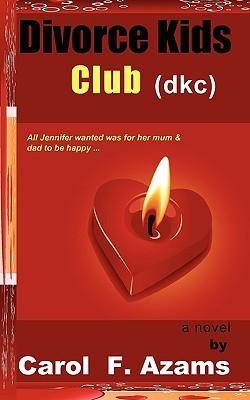 Divorce Kids Club  by  Carol F. Azams