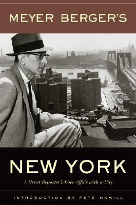 Meyer Bergers New York: A Great Reporters Love Affair with a City Meyer Berger