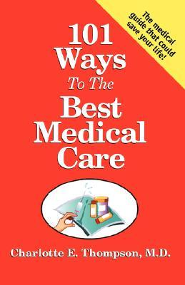 101 Ways To The Best Medical Care  by  Charlotte E. Thompson