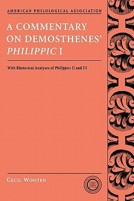 A Commentary on Demosthenes Philippic I: With Rhetorical Analyses of Philippics II and III Cecil Wooten
