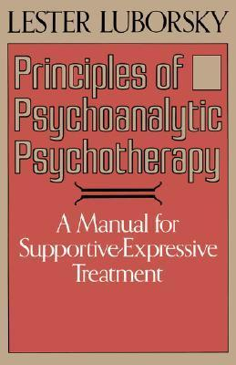 Principles Of Psychoanalytic Psychotherapy: A Manual For Supportive-expressive Treatment Lester Luborsky