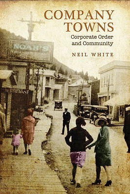 Company Towns: Corporate Order and Community  by  Neilq White