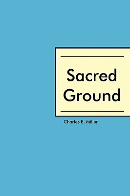Sacred Ground  by  Charles E. Miller