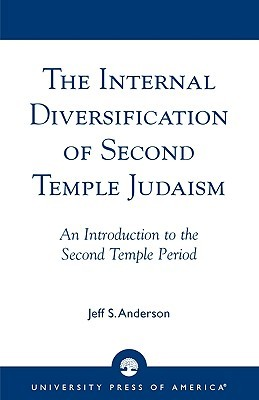 The Internal Diversification of Second Temple Judaism: An Introduction to the Second Temple Period Jeff S. Anderson