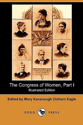 The Congress of Women, Part I (Illustrated Edition) Mary Kavanaugh Oldham Eagle