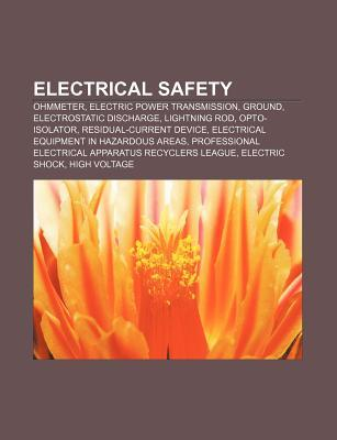 Electrical Safety: Ohmmeter, Electric Power Transmission, Ground, Electrostatic Discharge, Lightning Rod, Opto-Isolator Source Wikipedia