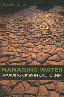 Managing Water: Avoiding Crisis in California Dorothy Green