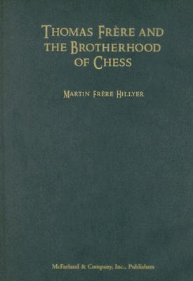 Thomas Frere and the Brotherhood of Chess: A History of 19th Century Chess in New York City  by  Martin Frere Hillyer