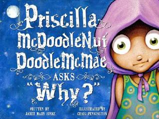 Priscilla McDoodlenut Doodle McMae Asks, Why? Janet Mary Sinke