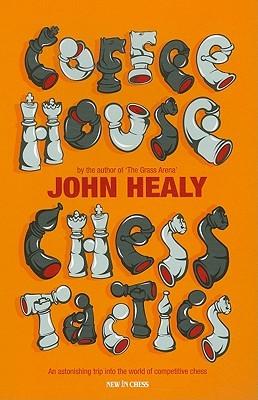 Coffeehouse Chess Tactics  by  John Healy