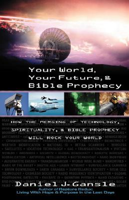 Your World, Your Future, & Bible Prophecy  by  Gansle J. Daniel