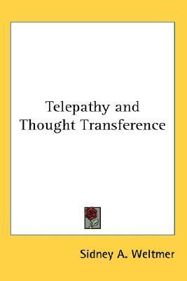 Telepathy and Thought Transference  by  Sidney A. Weltmer