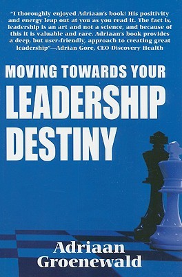 Moving Towards Your Leadership Destiny  by  Adriaan Groenewald
