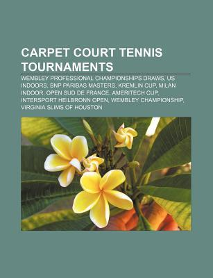 Carpet Court Tennis Tournaments: Wembley Professional Championships Draws, Us Indoors, Bnp Paribas Masters, Kremlin Cup, Milan Indoor Source Wikipedia