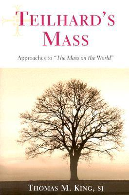Teilhards Mass: Approaches to the Mass on the World  by  Thomas Mulvihill King