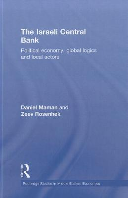 The Israeli Central Bank: Political Economy, Global Logics and Local Actors  by  Daniel Maman