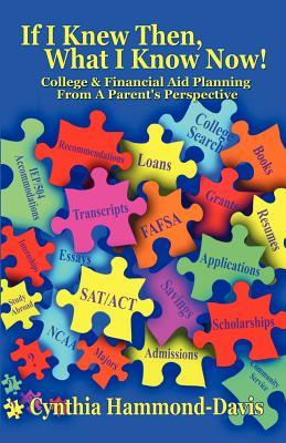 If I Knew Then, What I Know Now! College and Financial Aid Planning from a Parents Perspective  by  Cynthia Hammond-Davis