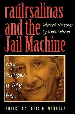Raulrsalinas and the Jail Machine: My Weapon Is My Pen  by  Raúl R. Salinas (raúlrsalinas)