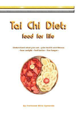 Tai Chi Diet: Food for Life  by  Mike Symonds