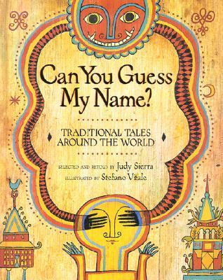 Can You Guess My Name?: Traditional Tales Around the World  by  Judy Sierra