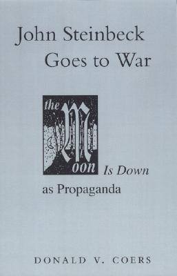 John Steinbeck Goes to War: The Moon is Down as Propaganda  by  Donald V. Coers