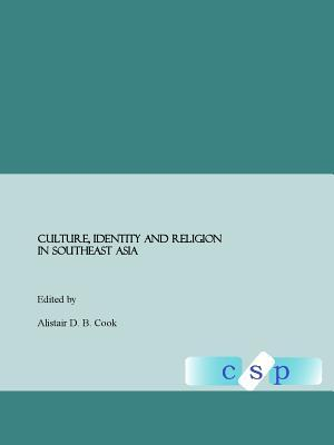 Culture, Identity And Religion In Southeast Asia Alistair D.B. Cook