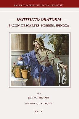 Institutio Oratoria: Bacon, Descartes, Hobbes, Spinoza  by  Jan Rothkamm