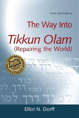 The Way Into Tikkun Olam: Repairing the World  by  Elliot N. Dorff