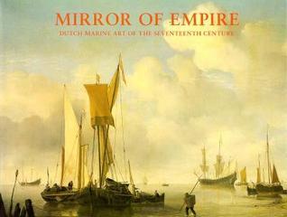 Mirror of Empire: Dutch Marine Art of the Seventeenth Century  by  George S. Keyes