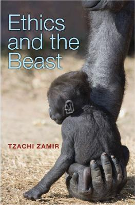 Ethics and the Beast: A Speciesist Argument for Animal Liberation Tzachi Zamir