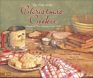 The Gift of the Christmas Cookie: Sharing the True Meaning of Jesus Birth  by  Dandi Daley Mackall