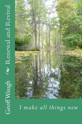 Renewal and Revival: I Make All Things New Geoff Waugh