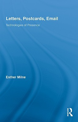 Letters, Postcards, Email: Technologies of Presence  by  Esther Milne