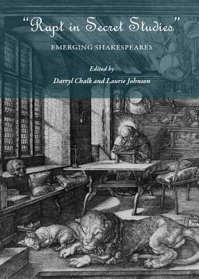 Rapt In Secret Studies: Emerging Shakespeares Darryl Chalk