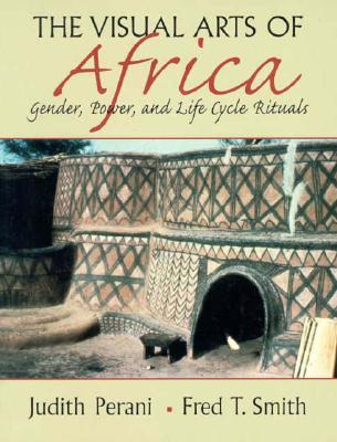 Visual Arts of Africa: Gender, Power, and Life Cycle Rituals Judith Perani